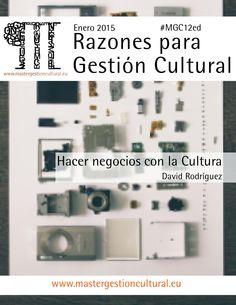 """Para un profesional de la Gestión Cultural los impulsos y propósitos de nuevos proyectos deben pasar por conocer la planificación y la estrategia empresarial. Por ello el artículo """"Hacer negocios con la Cultura"""" de David Rodríguez, es protagonista de esta entrega."""