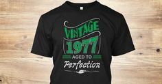 Discover Vintage 1977 Aged To Perfection T-Shirt from Birthday Shirts, a custom product made just for you by Teespring. With world-class production and customer support, your satisfaction is guaranteed.