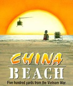 China Beach : My all-time favorite TV show  . . .