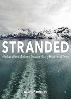 COMING SOON - Availability: http://130.157.138.11/record= Stranded: Alaskas Worst Maritime Disaster Nearly Happened Twice / Aaron Saunders