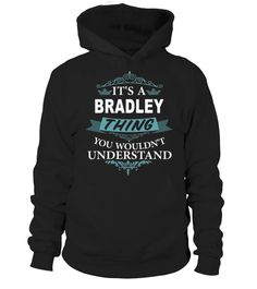 # It's  BRADLEY Thing You Wouldn't Understand .  HOW TO ORDER:1. Select the style and color you want: 2. Click Reserve it now3. Select size and quantity4. Enter shipping and billing information5. Done! Simple as that!TIPS: Buy 2 or more to save shipping cost!This is printable if you purchase only one piece. so dont worry, you will get yours.Guaranteed safe and secure checkout via:Paypal | VISA | MASTERCARD