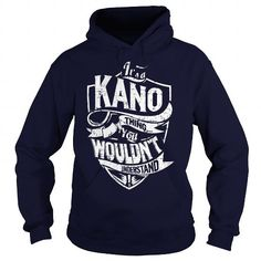cool It's KANO Name T-Shirt Thing You Wouldn't Understand and Hoodie Check more at http://hobotshirts.com/its-kano-name-t-shirt-thing-you-wouldnt-understand-and-hoodie.html