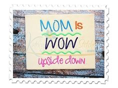 Mom Is Wow Upside Down - 4 Sizes!   What's New   Machine Embroidery Designs   SWAKembroidery.com Katelyn's Kreative Stitches