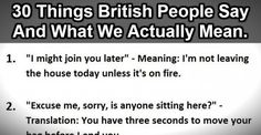 30 Things British People Say Vs What We Actually Mean. #9 Is Perfect.