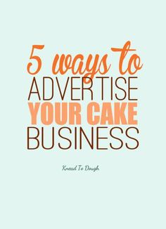 5 ways to advertise your cake business - Knead to Dough
