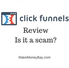 Is Clickfunnels a Scam?