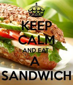 Keep Calm and Eat a Sandwich #keepcalm #food