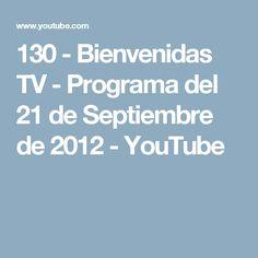 130 - Bienvenidas TV - Programa del 21 de Septiembre de 2012 - YouTube