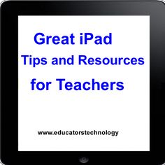 Great iPad Tips and Resources for Teachers ~ Educational Technology and Mobile Learning