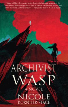 Archivist Wasp Title: Archivist Wasp Written by Nicole Kornher-Stace Genre: Science Fiction, Fantasy, YA, Adventure, Post-Apocalypse/Dystopia Publisher: Small Beer Press Publication Date: May 5, 2015 Hardcover: 268 pages