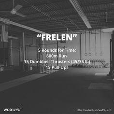 """Frelen"" WOD - 5 Rounds for Time: 800m Run; 15 Dumbbell Thrusters (45/35 lb); 15 Pull-Ups"