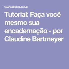 Tutorial: Faça você mesmo sua encadernação - por Claudine Bartmeyer