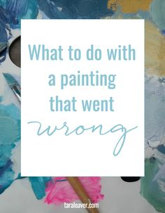 What to do with a painting that went wrong . A look at some ways to rectify the situation before giving up altogether and storming off in a rage.
