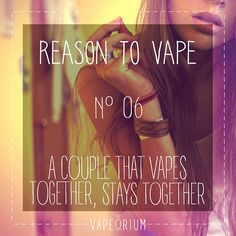 a couple that vapes together stays together - Visit our webstore at www.e-cigarilicious.com for e-cigarettes and e-liquid.