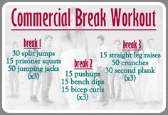 How do you get a good workout in from the comforts of your family room, while watching TV? The commercial workout. # breaks, three sets of each exercise. 1- lower body 2-upper body 3-abs/core Great for teens/kids, too.