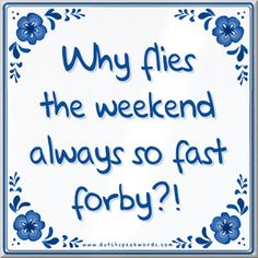 Tegeltje: Why flies the weekend always so fast forby? Hot Quotes, Wisdom Quotes, Funny Quotes, Funny Memes, Work Related Quotes, Dutch Quotes, Spoken Word, Interactive Notebooks, Quotations