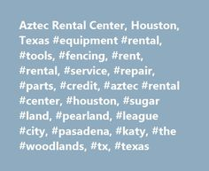 Aztec Rental Center, Houston, Texas #equipment #rental, #tools, #fencing, #rent, #rental, #service, #repair, #parts, #credit, #aztec #rental #center, #houston, #sugar #land, #pearland, #league #city, #pasadena, #katy, #the #woodlands, #tx, #texas http://denver.remmont.com/aztec-rental-center-houston-texas-equipment-rental-tools-fencing-rent-rental-service-repair-parts-credit-aztec-rental-center-houston-sugar-land-pearland-league-city/  # Aztec Rental Center in Houston Sugar Land, TX Rental…