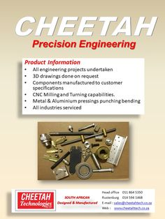 Precision Engineering Cheetah Technologies offers Precision & General Engineering, CNC Milling & Turning, Conventional Milling & Turning, Precision Grinding, Eccentric Pressings, Light fabrication (welding etc.). Boasting a Fully equipment workshop, and offering a design service so as to ensure our customer's requirements are fulfilled timeously. (3D printing).