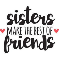 Jillibean Soup - Silhouette Design Store / Cut File - Sisters make the best friends Sister Quotes, Best Friend Quotes, Family Quotes, Best Friends, Boy Quotes, Cricut Craft Room, Cricut Vinyl, Silhouette Cameo Projects, Silhouette Design