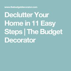 Declutter Your Home in 11 Easy Steps | The Budget Decorator