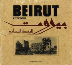 """Beirut City Centre"", Photographs by Gabriele Basilico, Raymond Depardon, Fouad Elkoury, Rene Burri, Josef Koudelka, and Robert Frank. Introduction by Dominique Eddé. Editions Du Cypres, 1992"