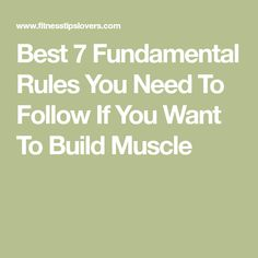 Best 7 Fundamental Rules You Need To Follow If You Want To Build Muscle