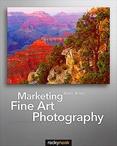 "14 Commandments for Fine Art Photography Marketing (with photos). Article by Alain Briot. Image: Book Cover ""Marketing Fine Art Photography by Alain Briot. The cover image is my all-time best selling photograph.""   http://www.lightstalking.com/14-commandments-for-fine-art-photography-marketing-with-photos"