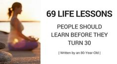 69 Life Lessons - People Should Learn Before They Turn 30 - Life lessons by an 80-Year-Old