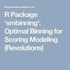 R Package 'smbinning': Optimal Binning for Scoring Modeling (Revolutions)