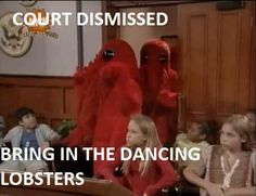 Court dismissed! Bring in the dancing lobsters! I love The Amanda Show.