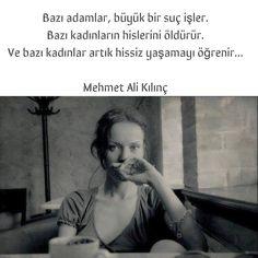 Bazı adamlar, büyük suç işler.  Bazı kadınların hislerini öldürür.  Ve bazı kadınlar artık hissiz yaşamayı öğrenir...   - Mehmet Ali Kılınç  (Kaynak: Instagram - neokumali)  #sözler #anlamlısözler #güzelsözler #manalısözler #özlüsözler #alıntı #alıntılar #alıntıdır #alıntısözler #şiir #edebiyat
