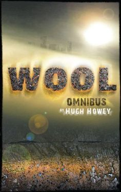 Wool Omnibus Edition (Wool 1 - 5) by Hugh Howey    I don't read much fiction. This is blowing me away. It's so good, and a bit dark.    #books #scifi