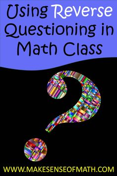 Changing the questioning in your middle school math classroom can make all the difference.  Engage your students in higher order thinking skills by flipping the answer and question.  This strategy will improve your teaching! Click to read more about the strategy.