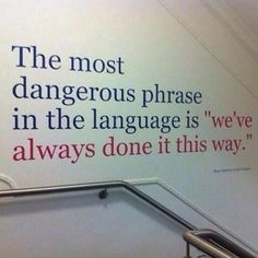 """The most dangerous phrase in the language is """"we've always done it this way."""" Too often, people confuse necessary change with change for the sake of change. That is not to say that you throw out the. Great Quotes, Me Quotes, Motivational Quotes, Inspirational Quotes, Inspiring Sayings, Beauty Quotes, Quotable Quotes, Faith Quotes, Famous Quotes"""