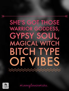 Warrior Goddess, Gypsy Soul, Magical Witch Bitch Vibes! @MoonFlowerMeta
