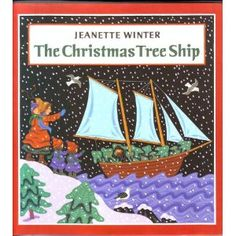 The Christmas Tree Ship (Philomel Books, October 6, 1994) written and illustrated by Jeanette Winter is based upon the true story of Captain Herman Schuenemann.  This man used his fishing schooner, the Rouse Simmons, to deliver evergreen trees from the Upper Peninsula of Michigan to Chicago beginning in 1887.  For twenty-five years he set sail from Thompson to deliver Christmas joy to waiting people on the other side of Lake Michigan.