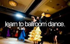 before I die, I'd like to ... learn to ballroom dance. • #bucketlist #beforeIdie