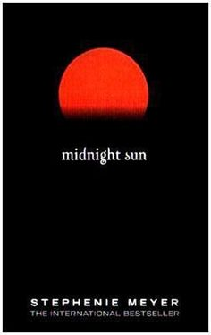 Introduction Midnight Sun, Part I, by Stephenie Meyer Chapters 1 through 12-A (on her website) Midnight Sun, Part II, Fanfiction, by PA Lassiter 12-B-24.