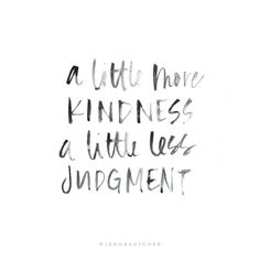 """""""A little more kindness, a little less judgment."""" Food for thought, the people you surround yourself with will either inspire you or drain you, you must choose wisely. This year has been a big year for me, I have chosen to really get after the things I've been waiting to do and I have been chasing dreams with reckless abandon. I have been putting in long hours of work and my """"off"""" season has been anything but off.  I have been thinking about the relationships we invest in, how we are like…"""