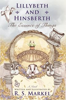"The ""Lillybeth and Hinsberth: The Essence of Things"" book cover from R. S. Markel's Literary Adventure Series, ""Lillybeth and Hinsberth."" http://www.rsmarkel.com"