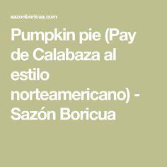 Pumpkin pie (Pay de Calabaza al estilo norteamericano) - Sazón Boricua