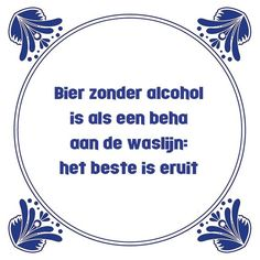 Tegeltjeswijsheid.nl - een uniek presentje - Bier zonder alcohol Funny Note, Word Sentences, Funny Cards, Man Humor, Best Quotes, Nice Quotes, Really Funny, Funny Photos, Slogan