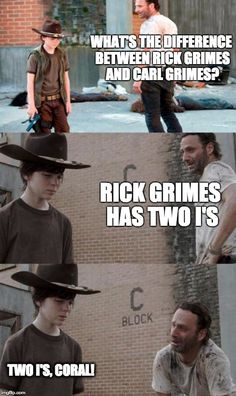 Rick and Carl 3 Meme | WHAT'S THE DIFFERENCE BETWEEN RICK GRIMES AND CARL GRIMES? RICK GRIMES HAS TWO I'S TWO I'S, CORAL! | image tagged in memes,rick and carl 3,HeyCarl | made w/ Imgflip meme maker