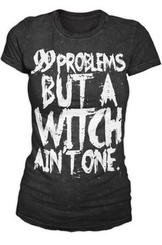 Blackcraft 99 Problems But A Witch Ain't One Women's T-Shirt, £24.99    http://www.attitudeclothing.co.uk/product_32918-61-2507_Blackcraft-99-Problems-But-A-Witch-Ain%27t-One-Women%27s-T-Shirt.htm