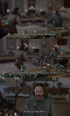 """Stop saying that!"" (The Princess Bride) This part always makes me laugh! My favorite line, ""Stop saying that!"""