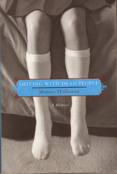 Monica Holloway - 'Driving With Dead People' (2007)