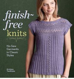 For knitters who like to knit, but not to sew, Finish-Free Knits will teach you to join together projects- sewing needle-free!