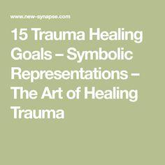 15 Trauma Healing Goals – Symbolic Representations – The Art of Healing Trauma
