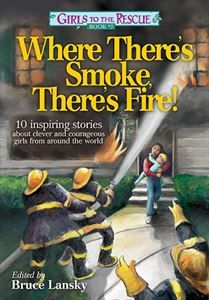 Girls to the Rescue #5—Where There's Smoke, There's Fire! - 10 inspiring stories about clever and courageous girls from around the world