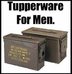 Tupperware, Geocaching, Ammo Cans, Funny Memes, Hilarious, Military Humor, Military Life, Military Weapons, Mans World